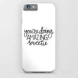 You're Doing Amazing, Sweetie iPhone Case