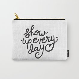 Show Up Every Day - Black Ink Hand Lettering Carry-All Pouch