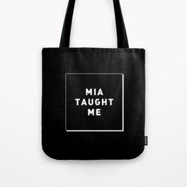 MIA TAUGHT ME Tote Bag
