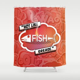 Hot like fish grease Shower Curtain