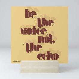 Be the voice not the echo lettering art Mini Art Print