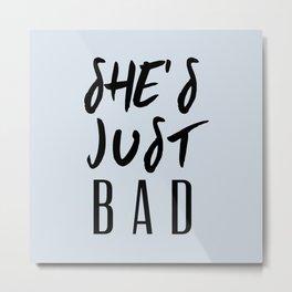 SHE'S JUST BAD Metal Print