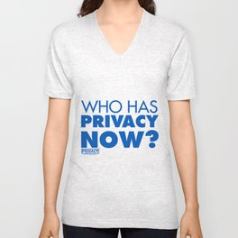 Who has privacy now? Unisex V-Neck