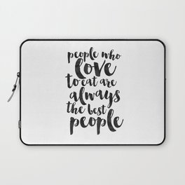 People Who Love To Eat Are Always The Best People,Kitchen Sign,Kitchen Decor,Funny Print,Bar Decor,F Laptop Sleeve