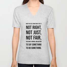 When you see  something that is  not right,  not just,  not fair Unisex V-Neck