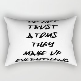 Do Not Trust Atoms - They Make Up Everything Rectangular Pillow