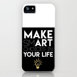 MAKE SMART CHOICES IN YOUR LIFE - motivational quote iPhone Case