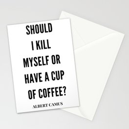 Albert Camus Quote | Should I kill Myself Or Have  A Cup Of Coffee Stationery Cards