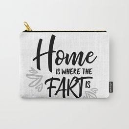 Home Is Where The Fart Is Carry-All Pouch