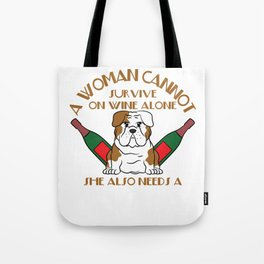 """""""A Woman Cannot Survive On Wine Alone, She Also Needs A Bulldog"""" tee design for pet lovers out there Tote Bag"""