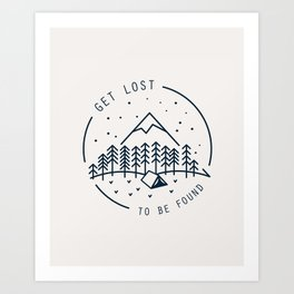 Get lost to be found Art Print