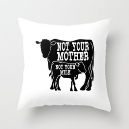 """""""Not Your Mother Not Your Milk"""" tee design dedicated for all the mother milk out there!  Throw Pillow"""