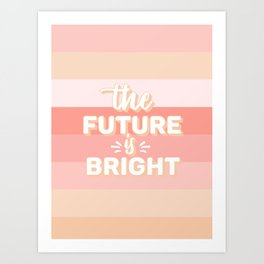 The Future Is Bright Art Print