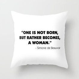 One is not born, but rather becomes, a woman. - Simone De Beauvoir. Throw Pillow