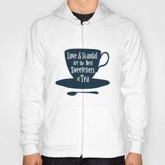 Love & Scandal are the Best Sweeteners of Tea Hoody