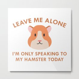 Only Speaking To My Hamster Metal Print