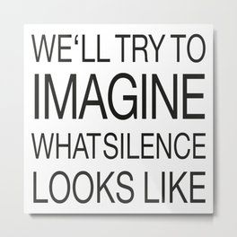What Silence looks like - Fight the Epidemic Metal Print