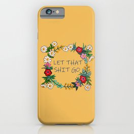 Hand Painted Flower Wreath - Let That Shit Go iPhone Case