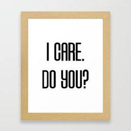 I Care. Do You? Framed Art Print