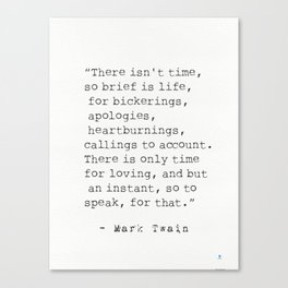 """""""There isn't time..."""" Mark Twain quote Canvas Print"""
