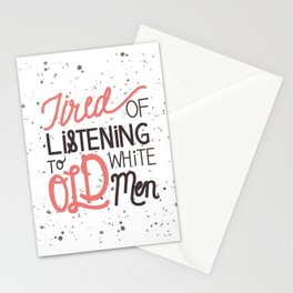 Tired of Listening to Old Men Stationery Cards