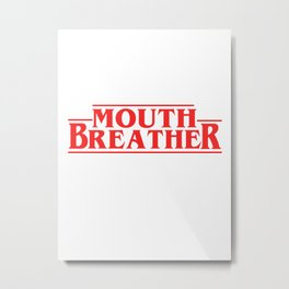 mouth breather Metal Print