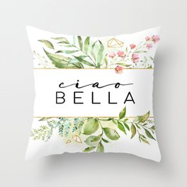 Ciao Bella, Goodbye Prety Lady, Bella Quote, Love Quote, Bella Throw Pillow