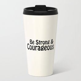 Be Strong & Courageous Travel Mug