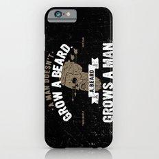 A MAN DOESN'T GROW A BEARD. A BEARD GROWS A MAN. iPhone 6s Slim Case