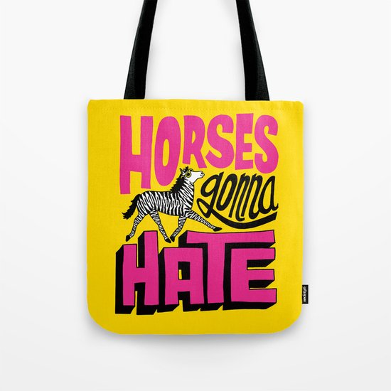 Horses Gonna Hate Tote Bag