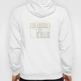 Funny Jesus I'm Hooked Quote Meme Chistian Gift Hoody