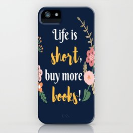 Life is short, buy more books. iPhone Case