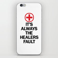 It's Always The Healers Fault iPhone & iPod Skin
