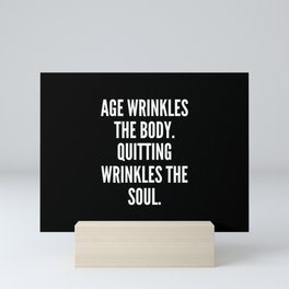 Age wrinkles the body Quitting wrinkles the soul Mini Art Print