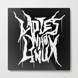 We Are The Ladies Who Linux  Metal Print