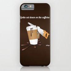Gotta cut down on the caffeine Slim Case iPhone 6s