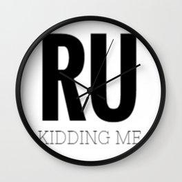 RU Kidding Me Wall Clock