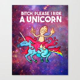 Bitch please, I ride a Unicorn Canvas Print