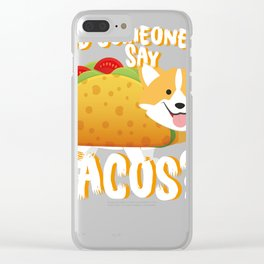 Did Someone Say Tacos Corgi Dog Funny De Mayo Gift Clear iPhone Case