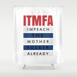 ITMFA (IMPEACH THE MOTHER FUCKER ALREADY) Shower Curtain