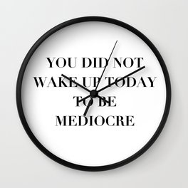 You did not wake up today to be mediocre Wall Clock