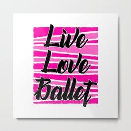 life love ballet Metal Print