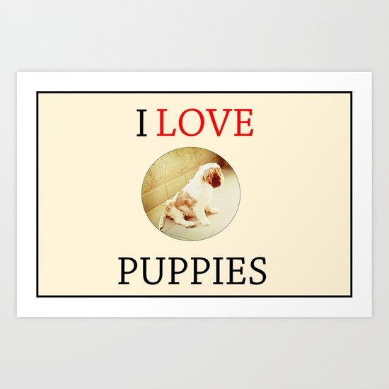 I love puppies. Art Print