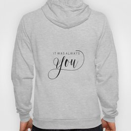 PRINTABLE Art,It Was Always You,Love Sign,Love Quote,I Love You More,Gift For Her,Gift For Him Hoody