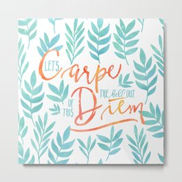 Let's Carpe The Hell Out Of This Diem - Watercolor Metal Print