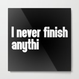 Never Finish Anything Funny Quote Metal Print