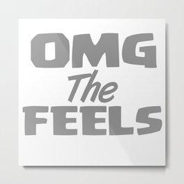 OMG the FEELS Metal Print