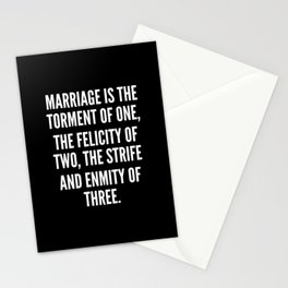 Marriage is the torment of one the felicity of two the strife and enmity of three Stationery Cards