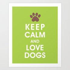 Keep Calm and Love Dogs Art Print