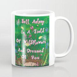 I Fell Asleep In A Field Of Wildflowers And Dreamed Of You Coffee Mug
